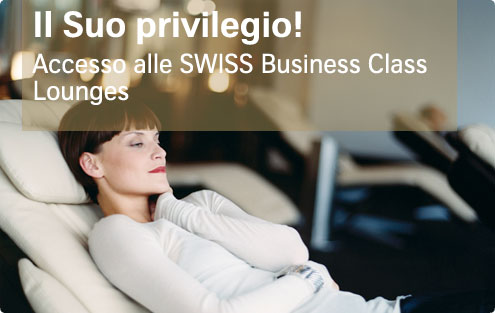 Il Suo privilegio! Accesso alle SWISS Business Class Lounges