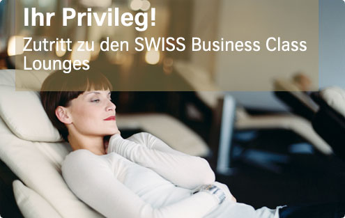 Ihr Privileg! Zutritt zu den SWISS Business Class Lounges.